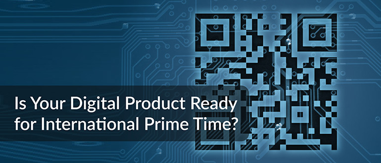 Digital Product Ready for International Prime Time
