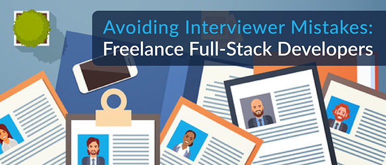 Avoiding Interviewer Mistakes: Freelance Full-Stack Developers