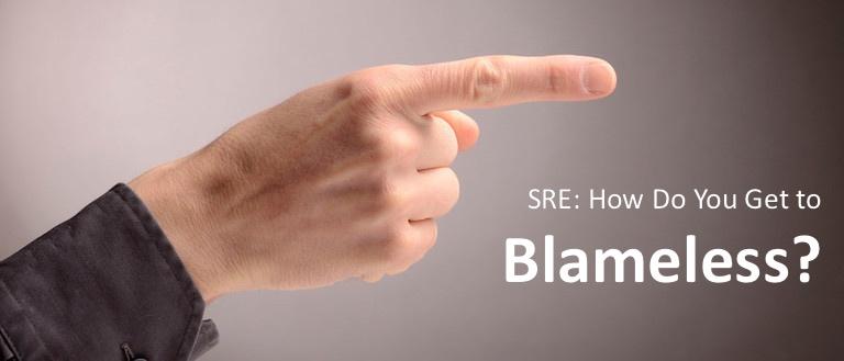 SRE: How Do You Get to Blameless?
