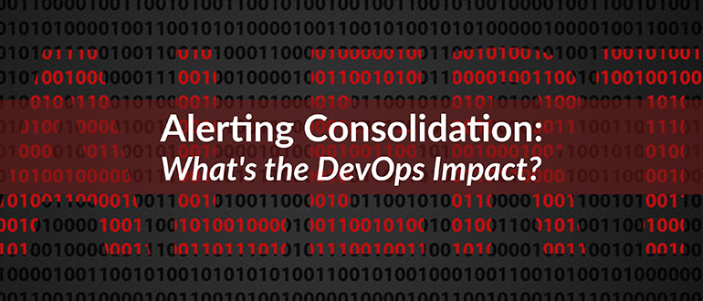Alerting Consolidation: What's the DevOps Impact?