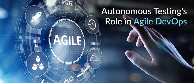Autonomous Testing's Role in Agile DevOps