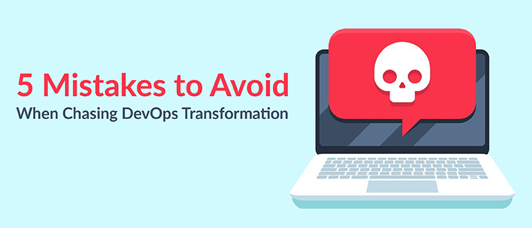 Mistakes to Avoid When Chasing DevOps Transformation