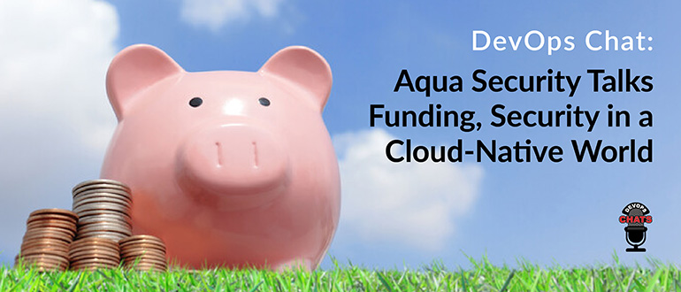 Aqua Security Funding Security Cloud-Native World