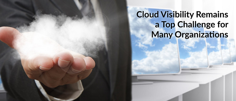 Cloud Visibility Remains a Top Challenge