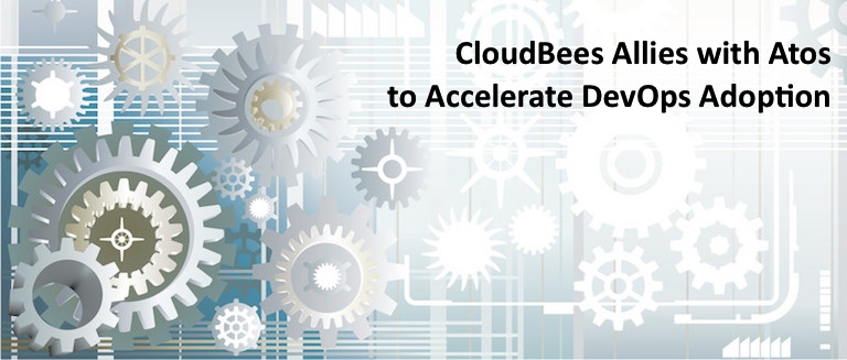 CloudBees Allies with Atos to Accelerate DevOps Adoption