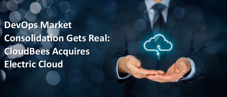 DevOps Market Consolidation Gets Real: CloudBees Acquires Electric Cloud