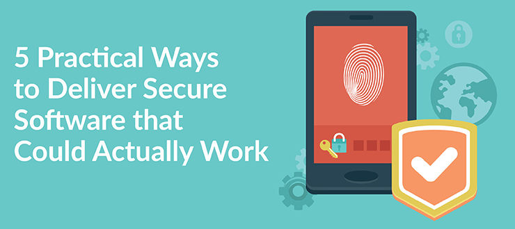 5 Practical Ways to Deliver Secure Software