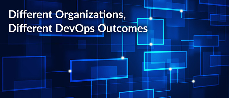 Different Organizations, Different DevOps Outcomes