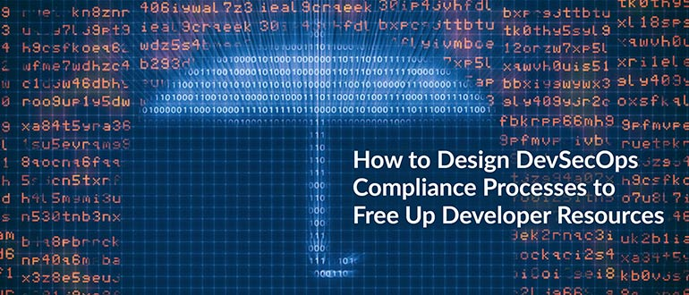 How to Design DevSecOps Compliance Processes to Free Up