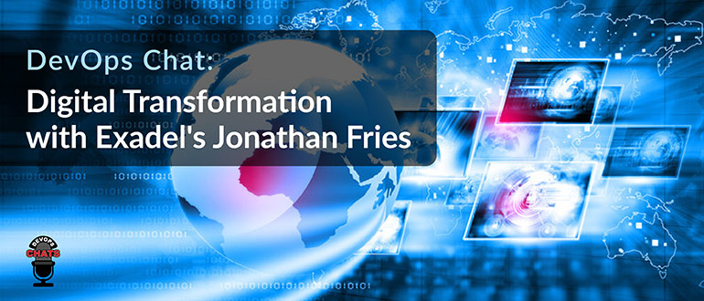 Digital Transformation with Exadel's Jonathan Fries