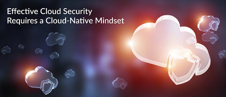 Effective Cloud Security Cloud-Native Mindset