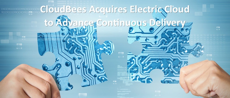 CloudBees Acquires Electric Cloud to Advance Continuous Delivery