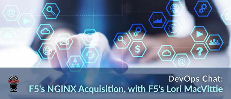F5's NGINX Acquisition, with F5's Lori MacVittie