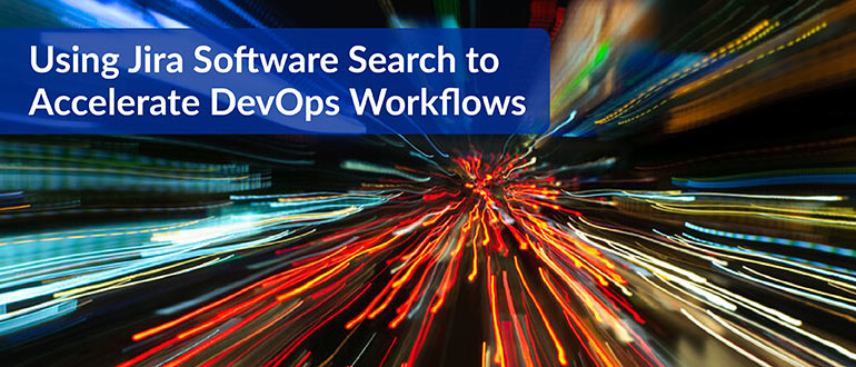 Jira Software Search to Accelerate DevOps