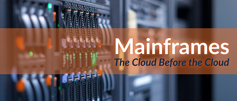 Mainframes- The Cloud Before the Cloud