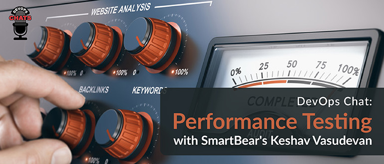 Performance Testing with SmartBear's Keshav Vasudevan