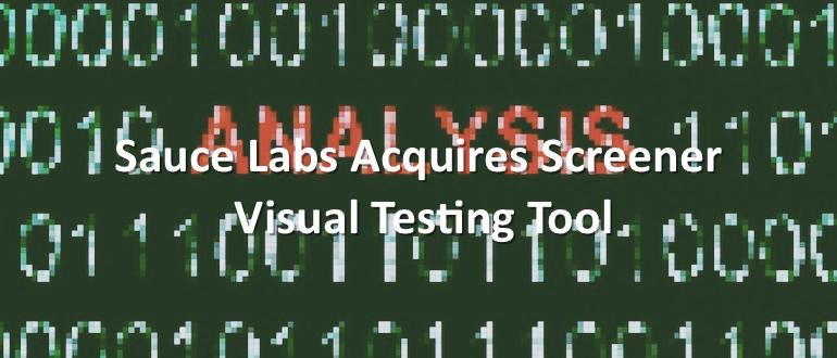 Sauce Labs Acquires Screener Visual Testing Tool