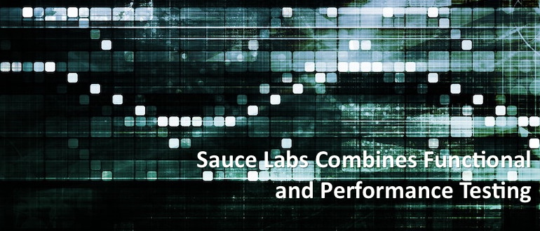 Sauce Labs Combines Functional and Performance Testing