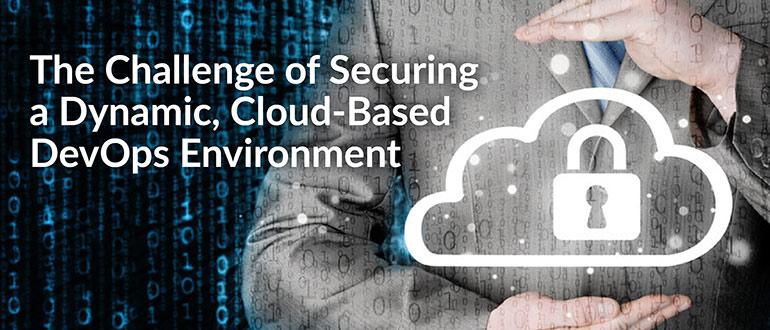 Securing a Dynamic, Cloud-Based DevOps Environment