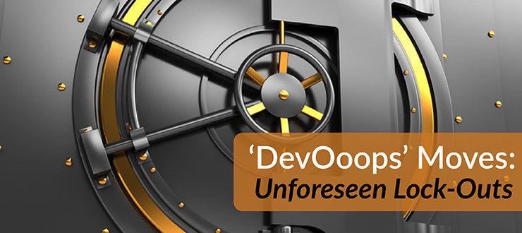 'DevOoops' Moves: Unforeseen Lock-Outs