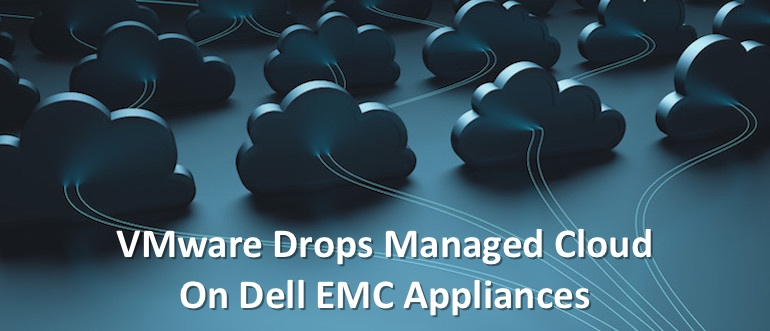 VMware Drops Managed Cloud Onto Dell EMC Appliances