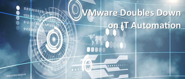 VMware Doubles Down on IT Automation - DevOps com