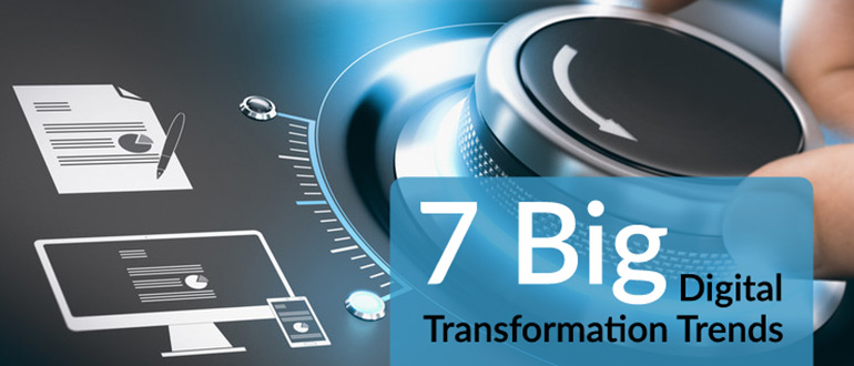 7 Big Digital Transformation Trends