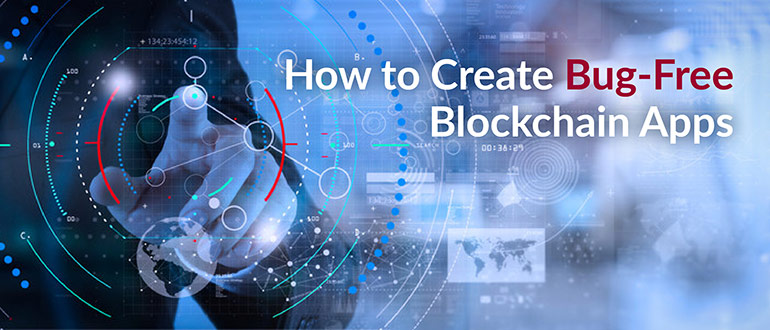 How to Create Bug-Free Blockchain Apps