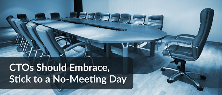 CTOs Should Embrace, Stick to a No-Meeting Day