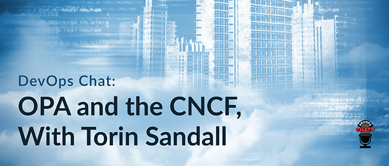 OPA and the CNCF, With Torin Sandall