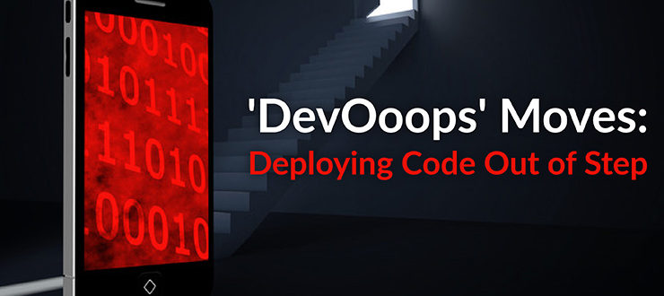 'DevOoops' Moves: Deploying Code Out of Step