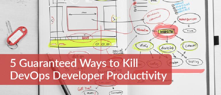 5-guaranteed-ways-to-kill-devops-developer-productivity
