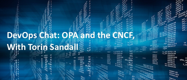 DevOps Chat: OPA and CNCF With Torin Sandall