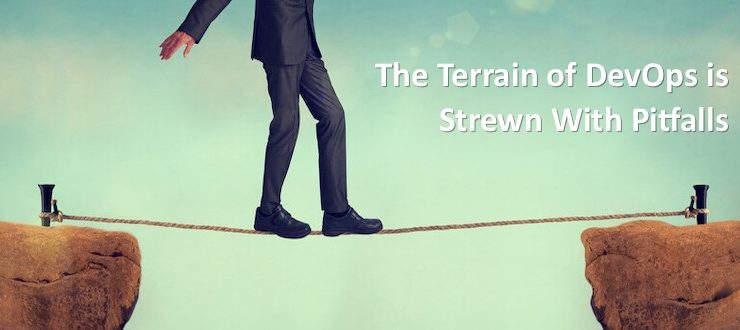 The Terrain of DevOps is Strewn with Pitfalls