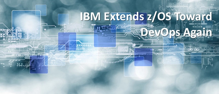 IBM Extends z/OS Toward DevOps Again