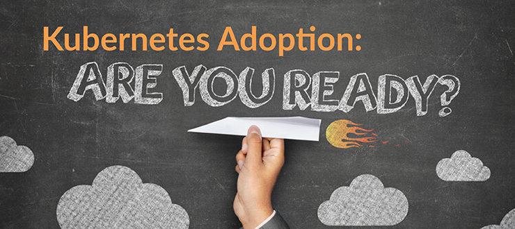 Kubernetes Adoption: Are You Ready?