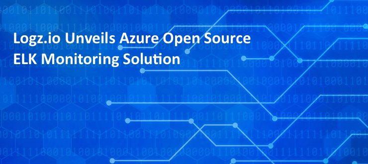 Logz.io Unveils Azure Open Source ELK Monitoring Solution