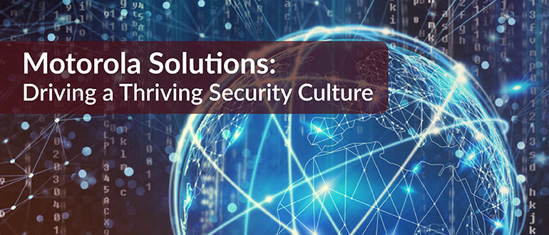 Motorola Solutions: Driving a Thriving Security Culture