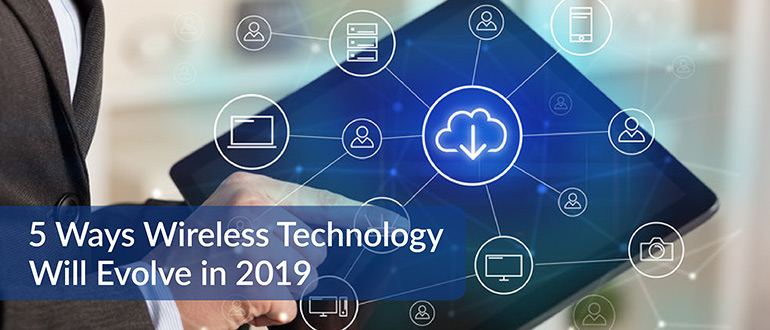 Wireless Technology Will Evolve in 2019