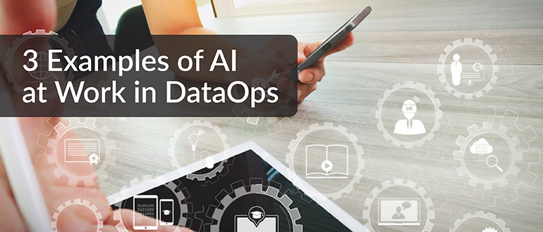 3 Examples of AI at Work in DataOps