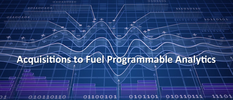 Acquisitions to Fuel Programmable Analytics