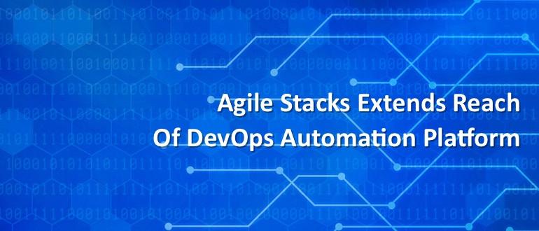 Agile Stacks Extends Reach of DevOps Automation Platform