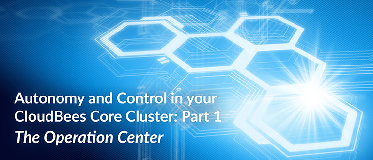 Webinar - Autonomy and Control in your CloudBees Core Cluster: Part 1 - The Operation Center