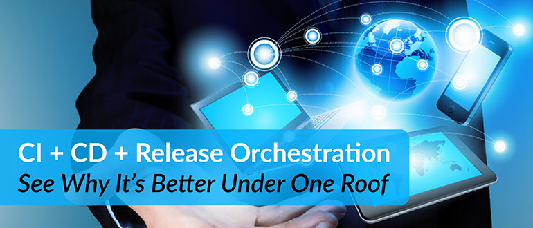 Webinar - CI + CD + Release Orchestration - See Why It's Better Under One Roof