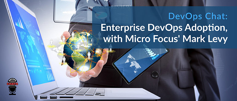 Enterprise DevOps Adoption, with Micro Focus' Mark Levy