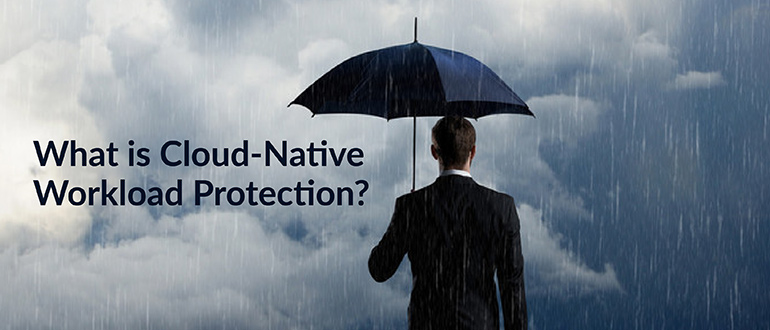 What is Cloud-Native Workload Protection