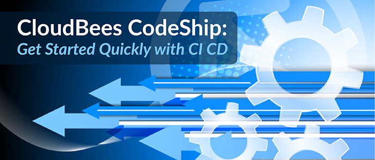 Webinar - CloudBees CodeShip: Get started quickly with CI CD