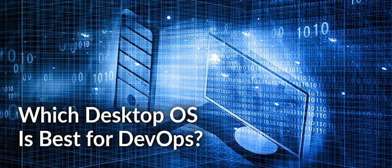 Which Desktop OS Is Best for DevOps? - DevOps com