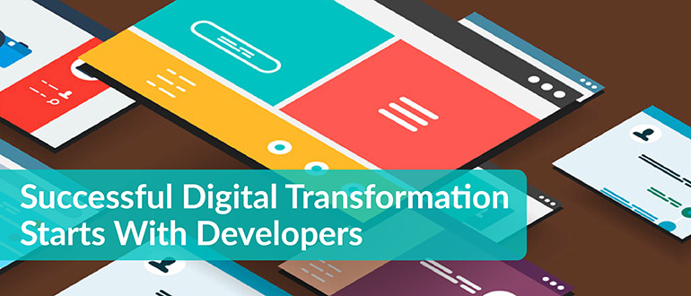 Successful Digital Transformation Starts With Developers