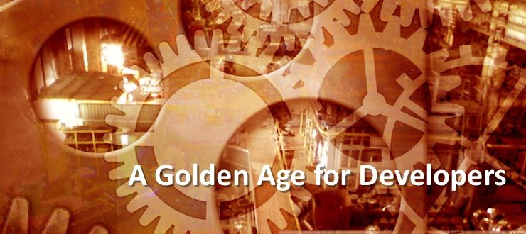 A Golden Age for Developers